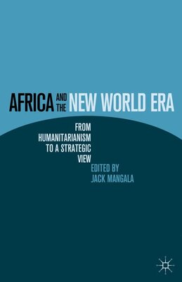Book Africa And The New World Era: From Humanitarianism to a Strategic View by Jack Mangala