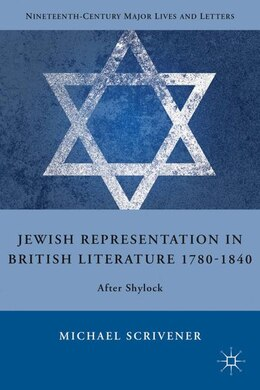 Book Jewish Representation In British Literature 1780-1840: After Shylock by Michael Scrivener
