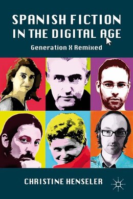 Book Spanish Fiction in the Digital Age: Generation X Remixed by Christine Henseler