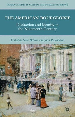 Book The American Bourgeoisie: Distinction and Identity in the Nineteenth Century by Julia B. Rosenbaum