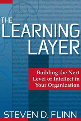 Book The Learning Layer: Building the Next Level of Intellect in Your Organization by Steven D. Flinn