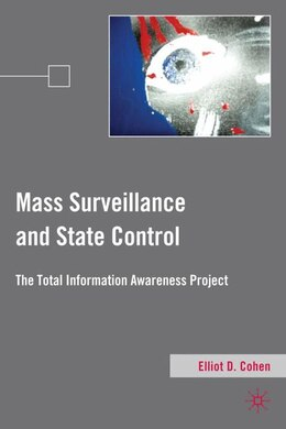 Book Mass Surveillance And State Control: The Total Information Awareness Project by Elliot D. Cohen