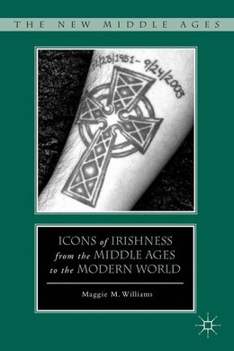 Book Icons of Irishness from the Middle Ages to the Modern World by Maggie M Williams