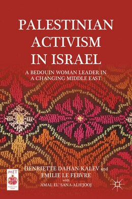 Book Palestinian Activism in Israel: A Bedouin Woman Leader in a Changing Middle East by Henriette Dahan-Kalev
