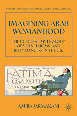 Book Imagining Arab Womanhood: The Cultural Mythology of Veils, Harems, and Belly Dancers in the U.S. by Amira Jarmakani
