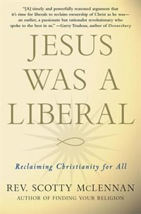 Book Jesus Was A Liberal: Reclaiming Christianity for All by Scotty Mclennan