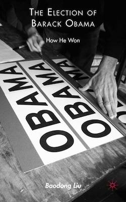 Book The Election of Barack Obama: How He Won by Baodong Liu