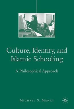 Book Culture, Identity, And Islamic Schooling: A Philosophical Approach by Michael S Merry