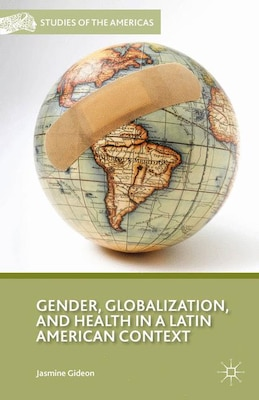 Book Gender, Globalization, And Health In A Latin American Context by Jasmine Gideon