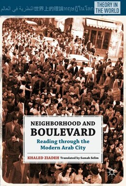 Book Neighborhood And Boulevard: Reading through the Modern Arab City by Khaled Ziadeh