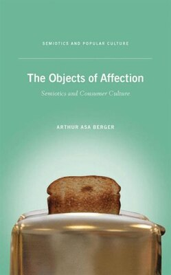 Book The Objects of Affection: Semiotics and Consumer Culture by Arthur Asa Berger