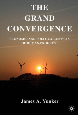 Book The Grand Convergence: Economic and Political Aspects of Human Progress by James A. Yunker