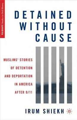 Book Detained without Cause: Muslims' Stories of Detention and Deportation in America after 9/11 by Irum Shiekh