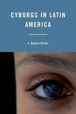 Book Cyborgs In Latin America by J. Andrew Brown