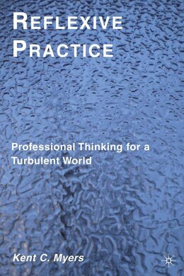 Book Reflexive Practice: Professional Thinking for a Turbulent World by Kent C. Myers
