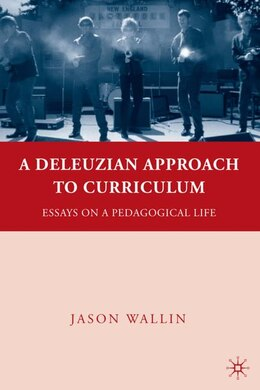 Book A Deleuzian Approach to Curriculum: Essays on a Pedagogical Life by Jason J. Wallin