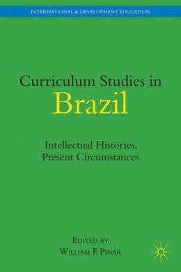 Book Curriculum Studies in Brazil: Intellectual Histories, Present Circumstances by William F Pinar