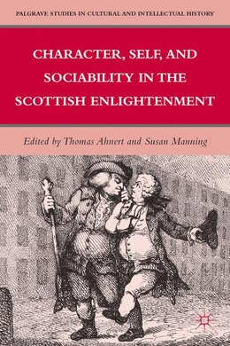 Book Character, Self, and Sociability in the Scottish Enlightenment by Thomas Ahnert