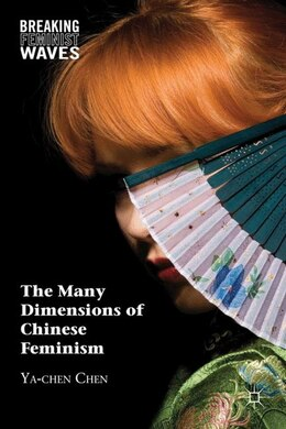 Book The Many Dimensions of Chinese Feminism by Ya-chen Chen