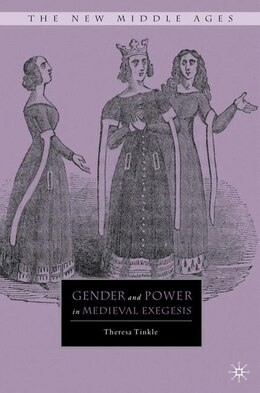 Book Gender and Power in Medieval Exegesis by T. Tinkle