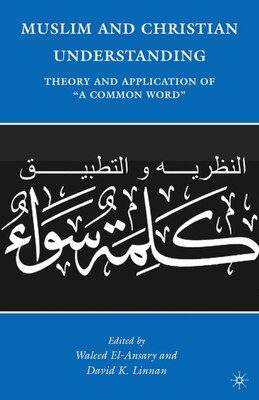 Book Muslim and Christian Understanding: Theory and Application of A Common Word by Waleed El-Ansary