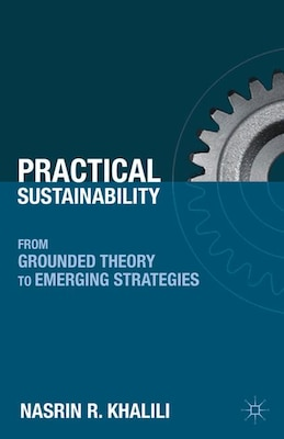 Book Practical Sustainability: From Grounded Theory to Emerging Strategies by N. Khalili