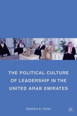 Book The Political Culture of Leadership in the United Arab Emirates by Andrea B. Rugh