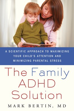 Book The Family ADHD Solution: A Scientific Approach to Maximizing Your Child's Attention and Minimizing… by Mark Bertin