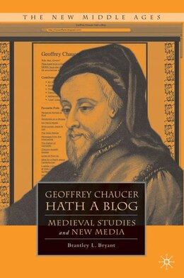 Book Geoffrey Chaucer Hath A Blog: Medieval Studies and New Media by Brantley L. Bryant