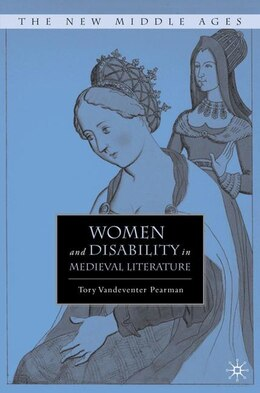 Book Women And Disability In Medieval Literature by Tory Vandeventer Pearman