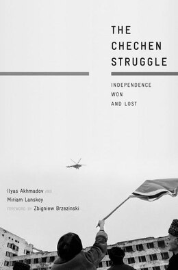 Book The Chechen Struggle: Independence Won and Lost by Ilyas Akhmadov