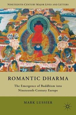 Book Romantic Dharma: The Emergence of Buddhism into Nineteenth-Century Europe by Mark S. S. Lussier