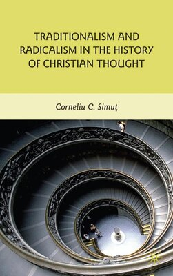 Book Traditionalism And Radicalism In The History Of Christian Thought by Corneliu C. Simut