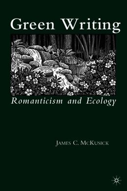 Book Green Writing: Romanticism and Ecology by James McKusick