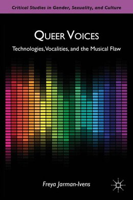 Book Queer Voices: Technologies, Vocalities, and the Musical Flaw by F. Jarman-ivens