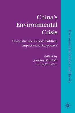 Book China's Environmental Crisis: Domestic and Global Political Impacts and Responses by Joel Jay Kassiola