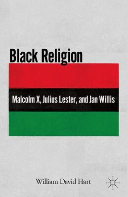 Book Black Religion: Malcolm X, Julius Lester, and Jan Willis by William David Hart