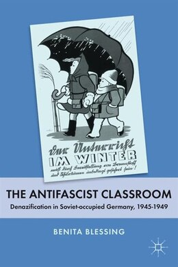 Book The Antifascist Classroom: Denazification in Soviet-occupied Germany, 1945-1949 by Benita Blessing