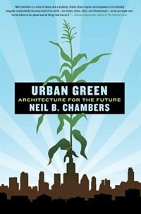 Book Urban Green: Architecture for the Future by Neil B. Chambers