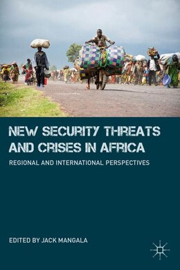 Book New Security Threats And Crises In Africa: Regional and International Perspectives by Jack Mangala
