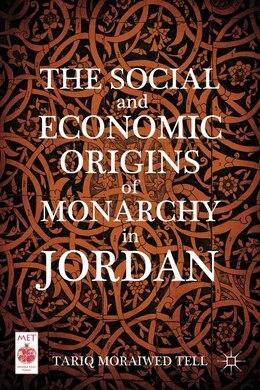Book The Social and Economic Origins of Monarchy in Jordan by Tariq Moraiwed Tell