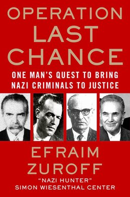Book Operation Last Chance: One Man's Quest to Bring Nazi Criminals to Justice by Efraim Zuroff