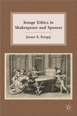 Book Image Ethics In Shakespeare And Spenser by James A. Knapp