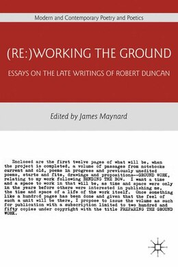 Book (Re:)Working the Ground: Essays on the Late Writings of Robert Duncan by James Maynard