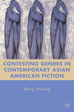 Book Contesting Genres In Contemporary Asian American Fiction by B. Huang