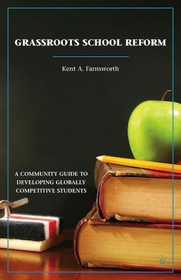Book Grassroots School Reform: A Community Guide to Developing Globally Competitive Students by Kent A. Farnsworth