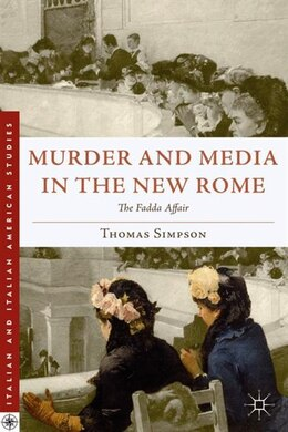 Book Murder And Media In The New Rome: The Fadda Affair by Thomas Simpson