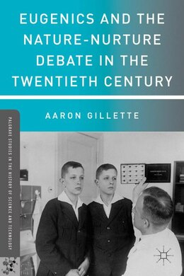 Book Eugenics And The Nature-Nurture Debate In The Twentieth Century by Aaron Gillette