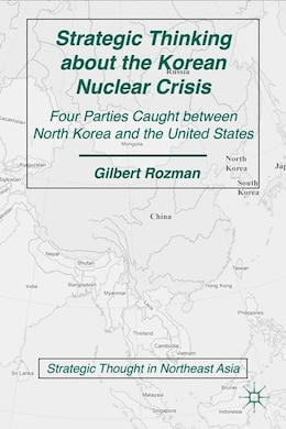 Book Strategic Thinking About The Korean Nuclear Crisis: Four Parties Caught between North Korea and the… by G. Rozman