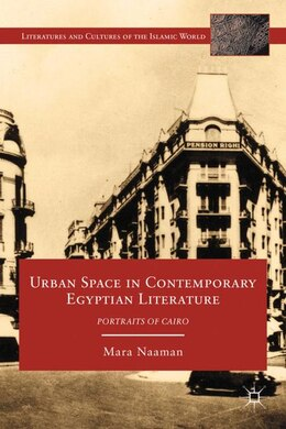 Book Urban Space In Contemporary Egyptian Literature: Portraits of Cairo by Mara Naaman